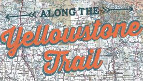 Along the Yellowstone Trail, text over an image of a map
